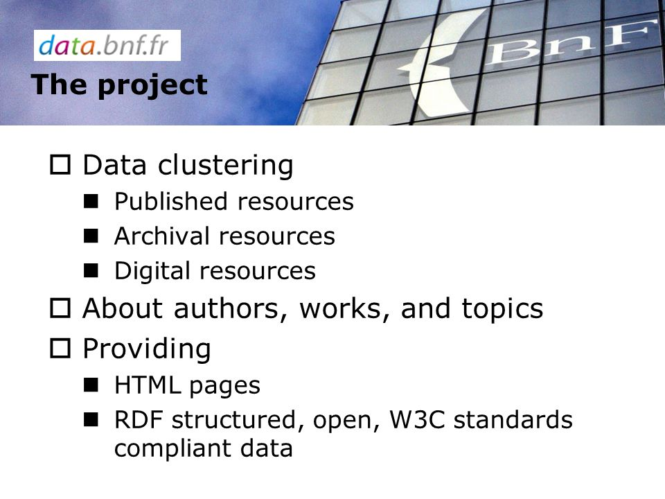 Data clustering Published resources Archival resources Digital resources About authors, works, and topics Providing HTML pages RDF structured, open, W3C standards compliant data