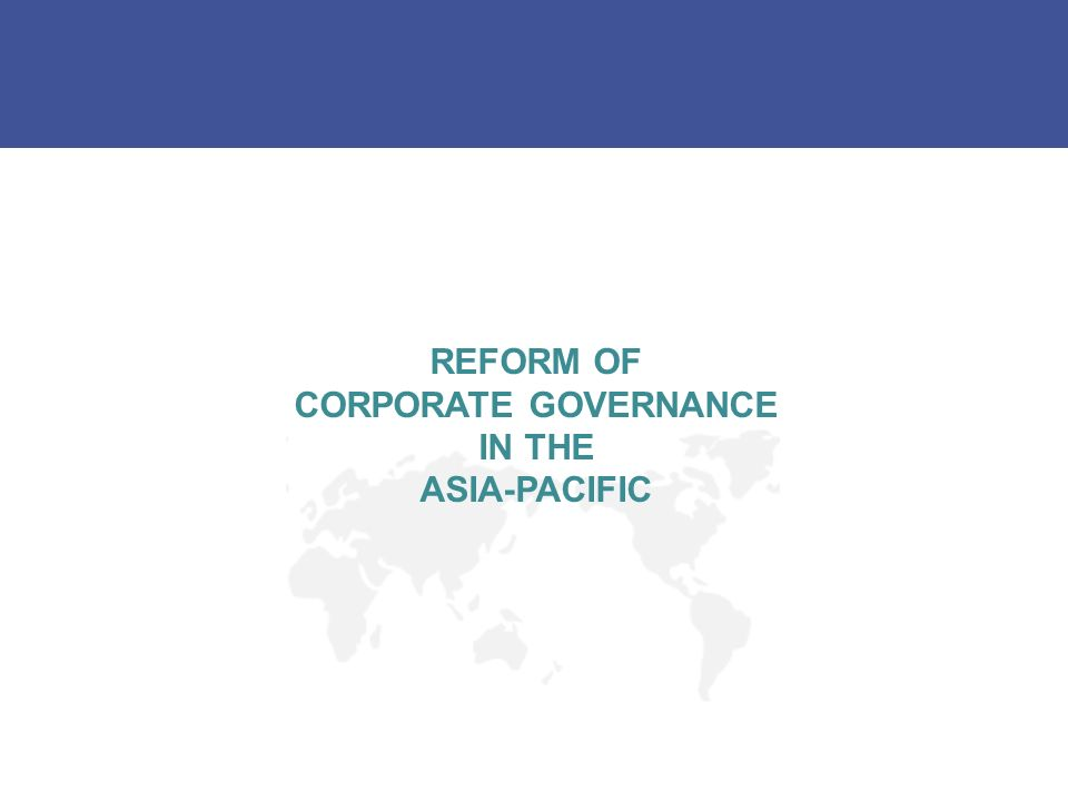 REFORM OF CORPORATE GOVERNANCE IN THE ASIA-PACIFIC