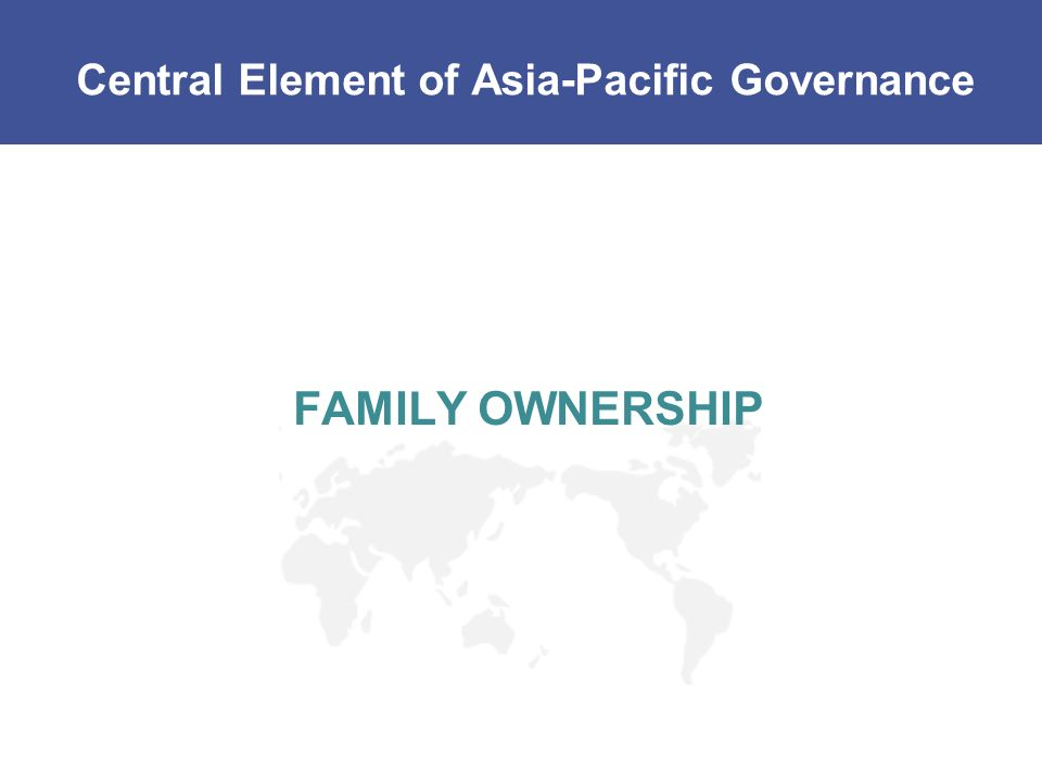 Central Element of Asia-Pacific Governance FAMILY OWNERSHIP