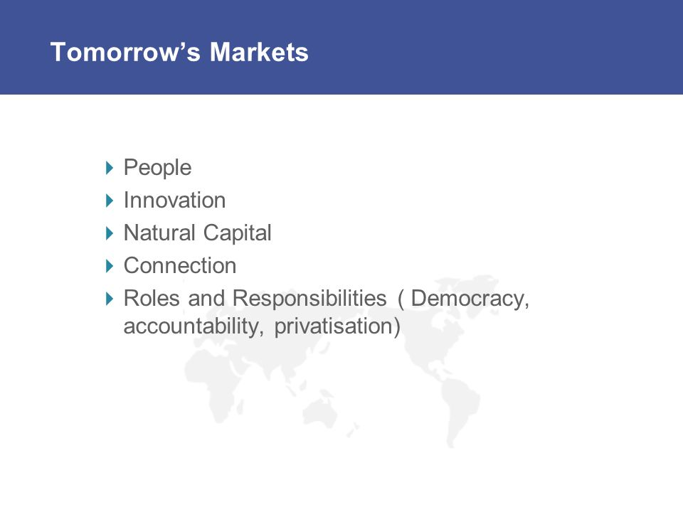 Tomorrows Markets People Innovation Natural Capital Connection Roles and Responsibilities ( Democracy, accountability, privatisation)