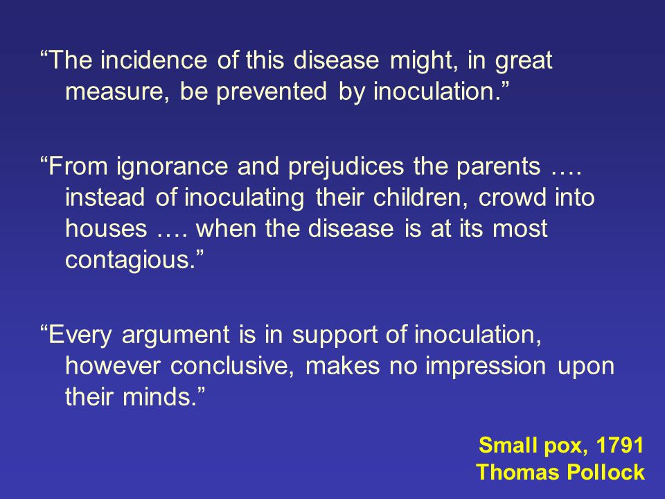 The incidence of this disease might, in great measure, be prevented by inoculation. From ignorance and prejudices the parents …. instead of inoculatin