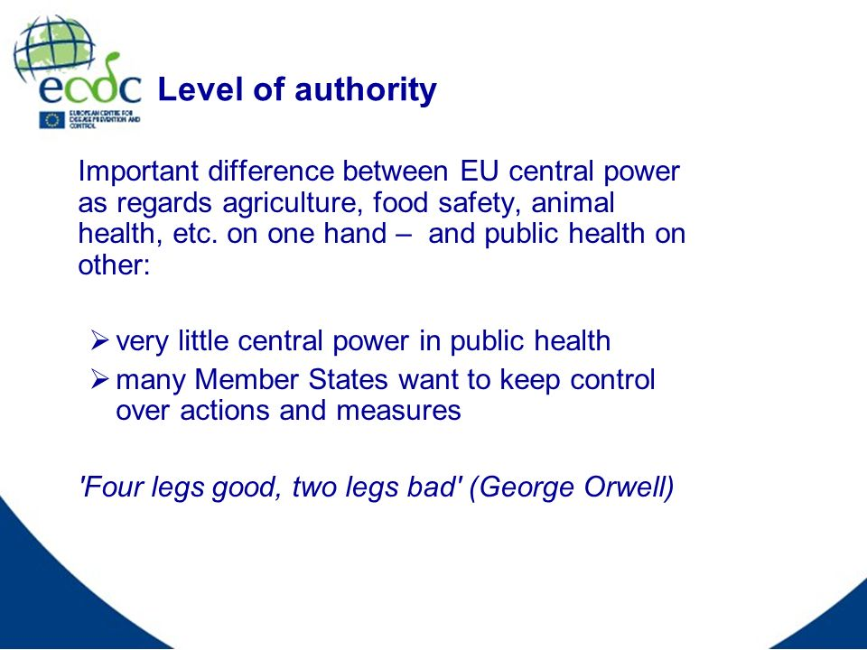 Level of authority Important difference between EU central power as regards agriculture, food safety, animal health, etc.