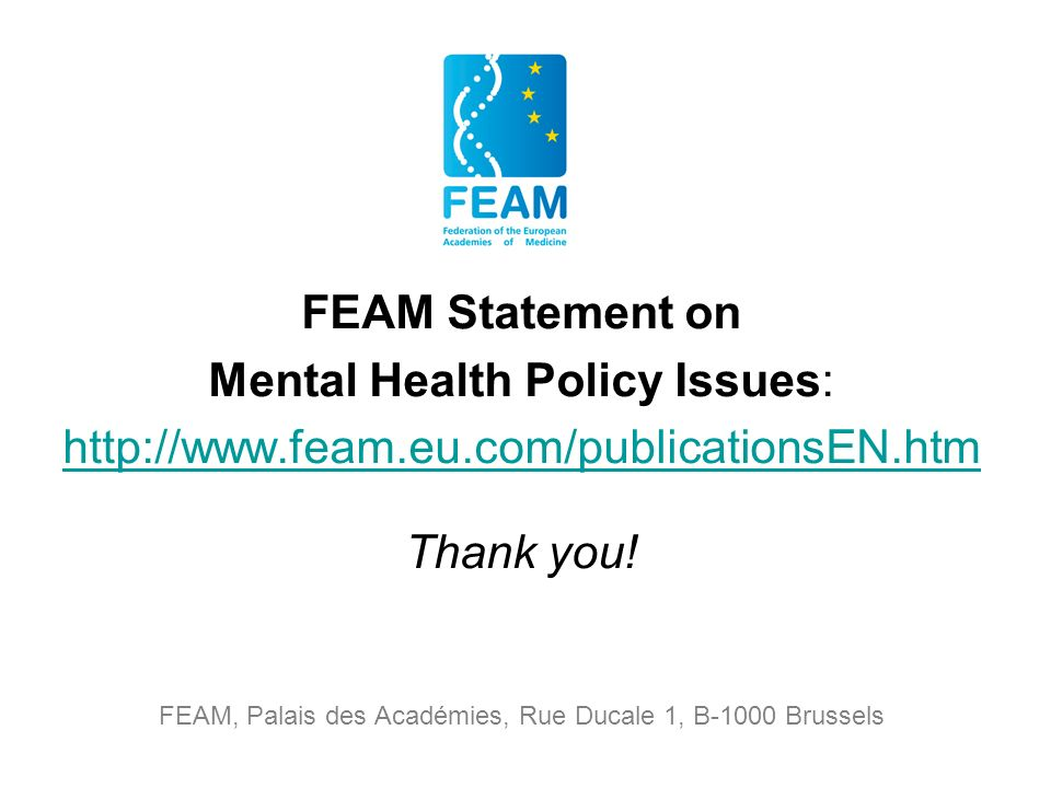 FEAM Statement on Mental Health Policy Issues: http://www.feam.eu.com/publicationsEN.htm Thank you.