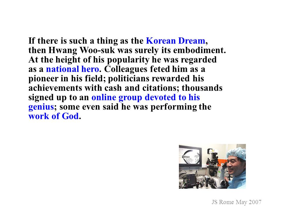 If there is such a thing as the Korean Dream, then Hwang Woo-suk was surely its embodiment. At the height of his popularity he was regarded as a natio