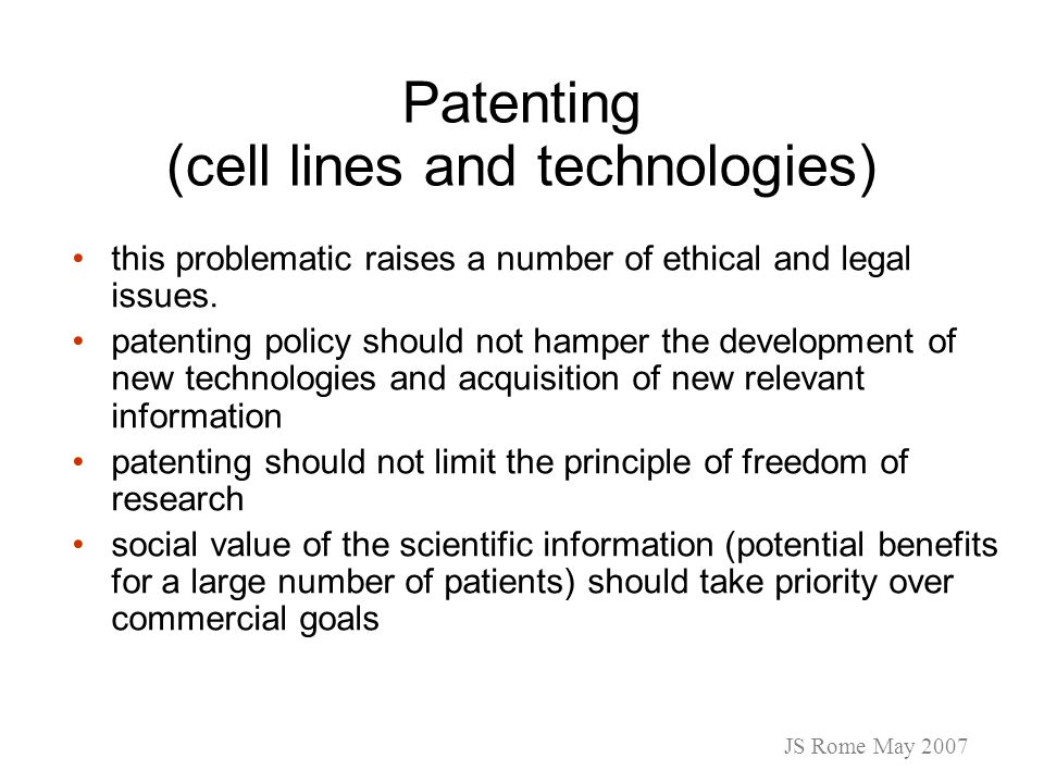 Patenting (cell lines and technologies) this problematic raises a number of ethical and legal issues. patenting policy should not hamper the developme