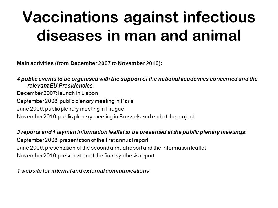 Vaccinations against infectious diseases in man and animal FEAM proposal divided into 6 work packages: 1.WP1: strategies of vaccination – strength in diversity 2.WP2: unmet public and animal health needs 3.WP3: public engagement Compulsory, horizontal packages: 1.WP4: coordination of the project 2.WP5: dissemination of the project (including the 4 public events) 3.WP6: evaluation of the project (including the Evaluation group) Main, associated and collaborating partners: Main partner: FEAM Associated partners: –organisation of expert meetings, hosting of conferences, elaboration of reports –Contractual relationship with FEAM and EC –Costs incurred included in the budget and travel expense of experts covered (if included in proposal) –Contribution in kind from experts who are public officials as source of income Collaborating partner –No contractual relationship, no costs covered –Travel expenses of experts covered (if included in proposal)