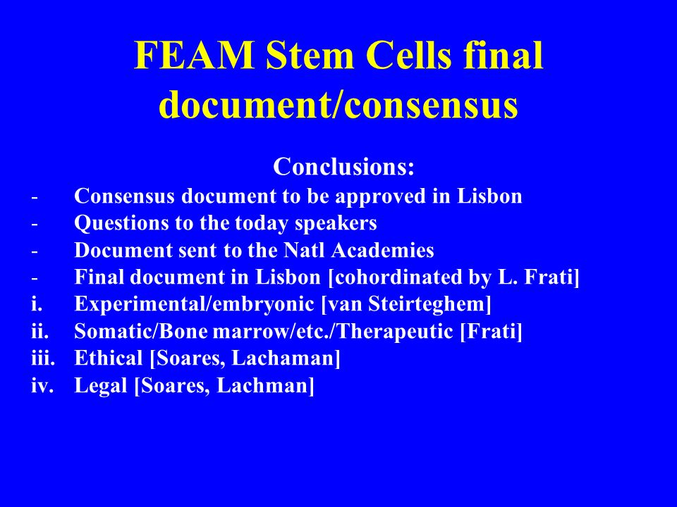FEAM Stem Cells final document/consensus Conclusions: -Consensus document to be approved in Lisbon -Questions to the today speakers -Document sent to