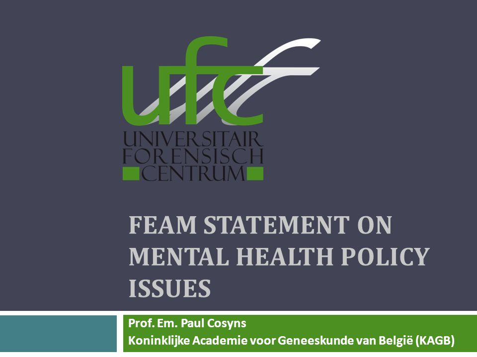 FEAM STATEMENT ON MENTAL HEALTH POLICY ISSUES Prof.