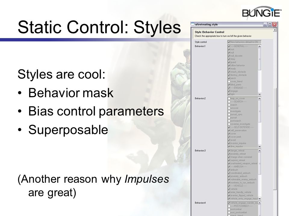 Static Control: Styles Styles are cool: Behavior mask Bias control parameters Superposable (Another reason why Impulses are great)