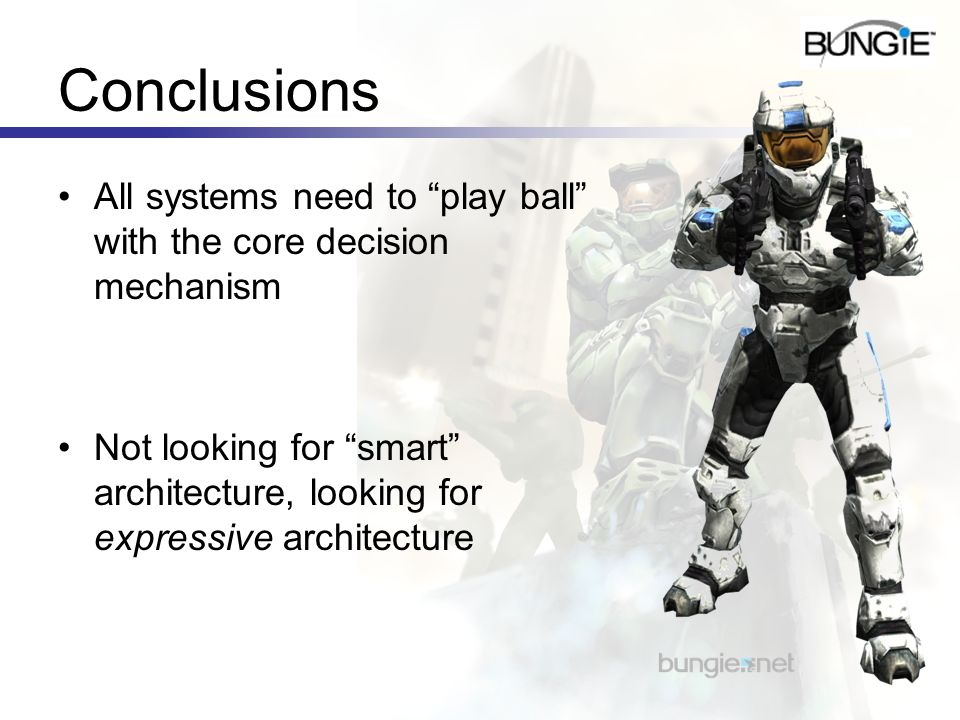 Conclusions All systems need to play ball with the core decision mechanism Not looking for smart architecture, looking for expressive architecture