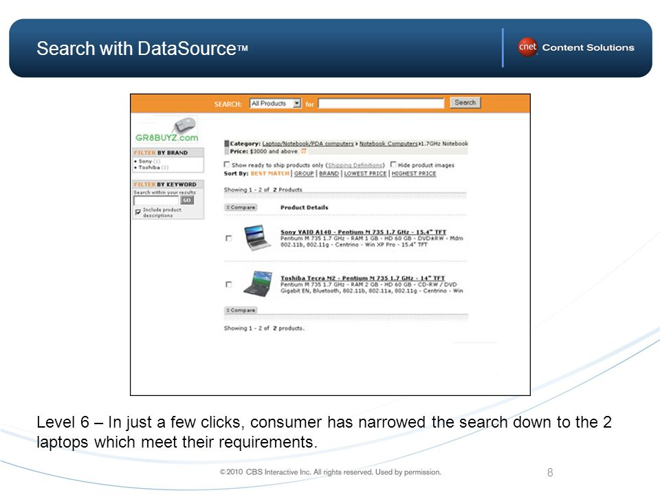 8 Search with DataSource Level 6 – In just a few clicks, consumer has narrowed the search down to the 2 laptops which meet their requirements.