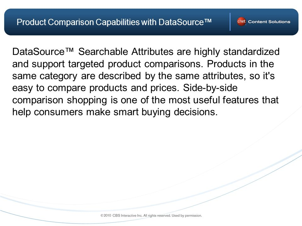 Product Comparison Capabilities with DataSource DataSource Searchable Attributes are highly standardized and support targeted product comparisons.