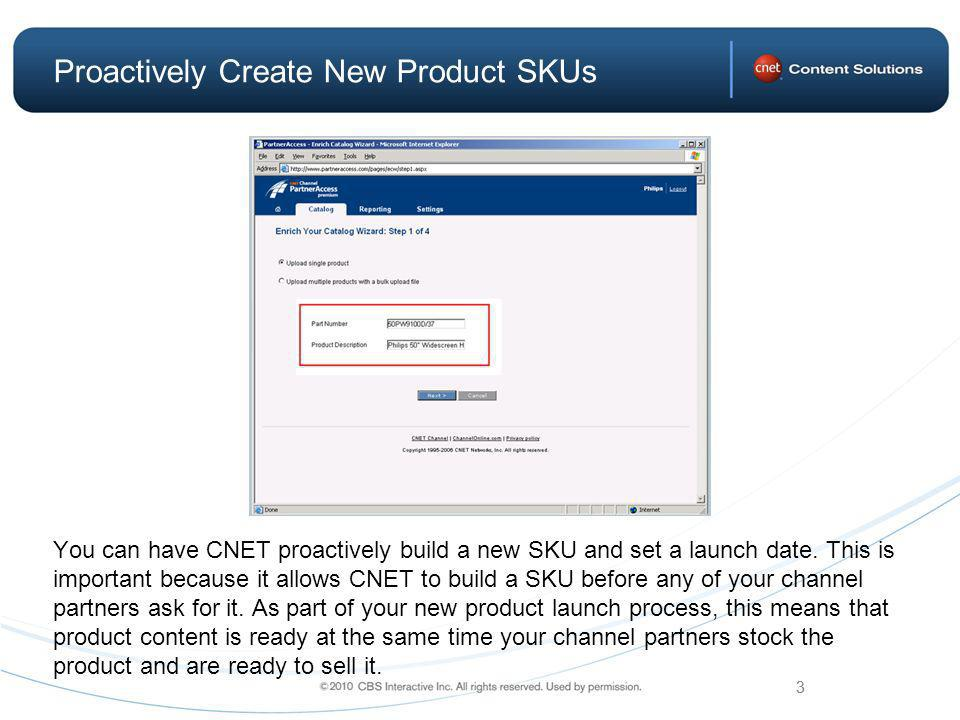 3 Proactively Create New Product SKUs You can have CNET proactively build a new SKU and set a launch date.