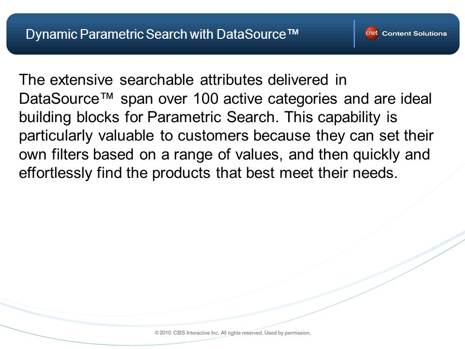 The extensive searchable attributes delivered in DataSource span over 100 active categories and are ideal building blocks for Parametric Search.