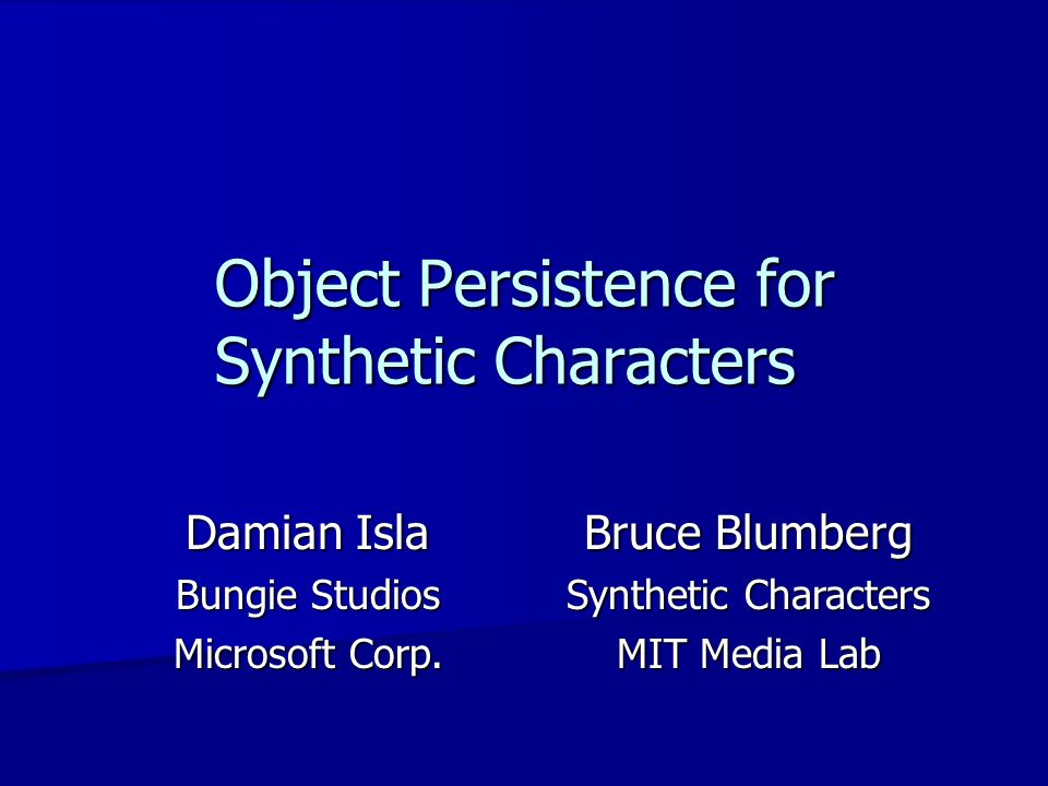 Object Persistence for Synthetic Characters Damian Isla Bungie Studios Microsoft Corp.