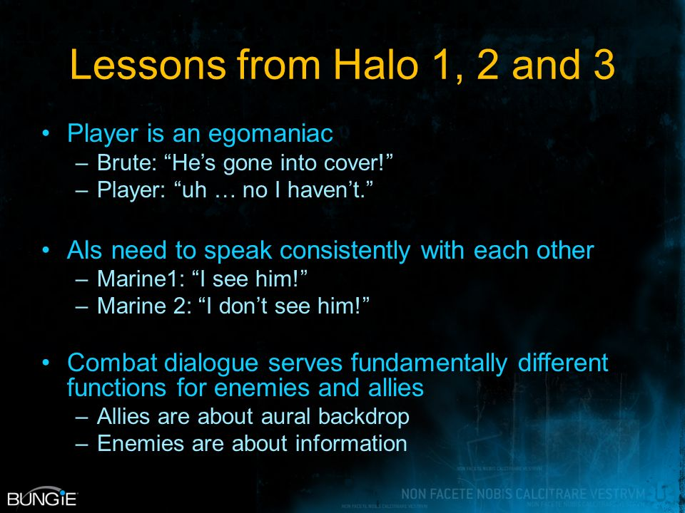 Lessons from Halo 1, 2 and 3 Player is an egomaniac –Brute: Hes gone into cover.
