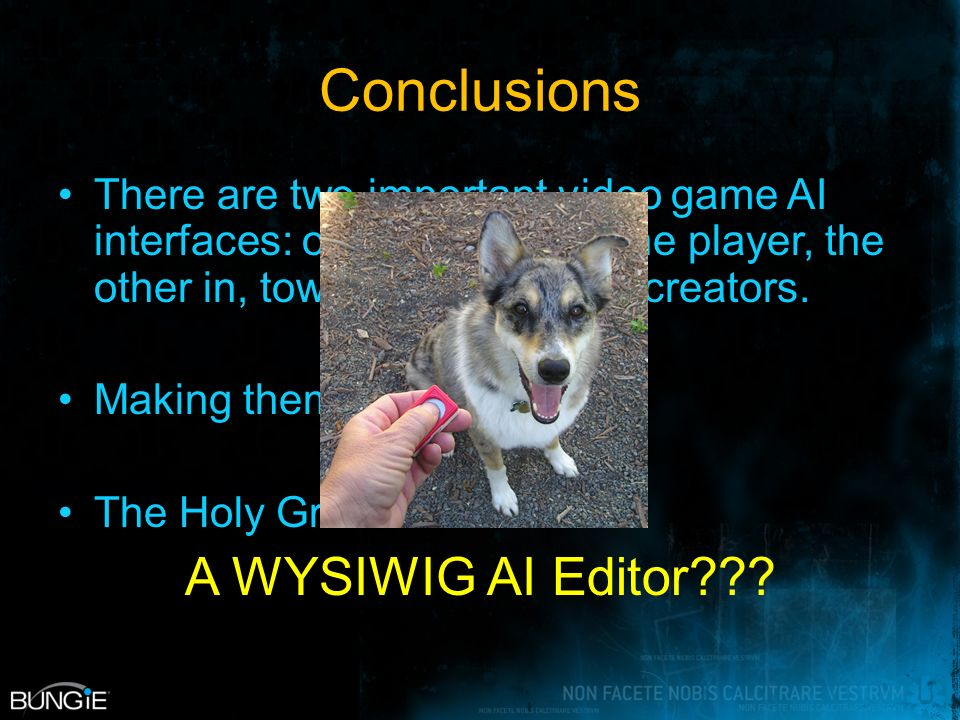 Conclusions There are two important video game AI interfaces: one out towards the player, the other in, towards the content creators.