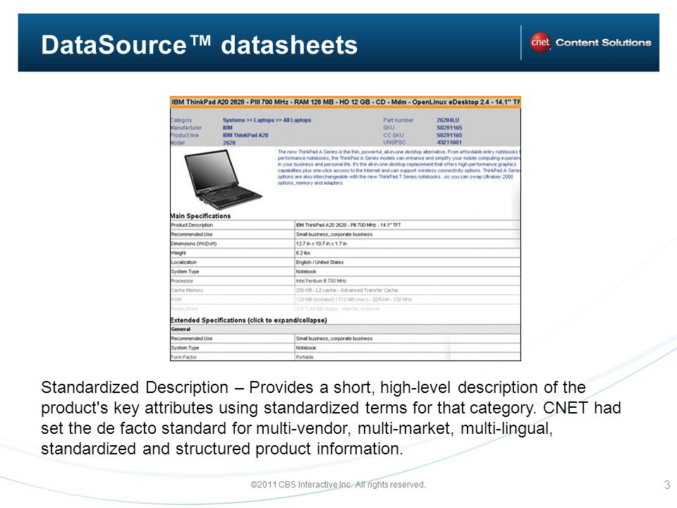 ©2011 CBS Interactive Inc. All rights reserved. DataSource datasheets Standardized Description – Provides a short, high-level description of the produ