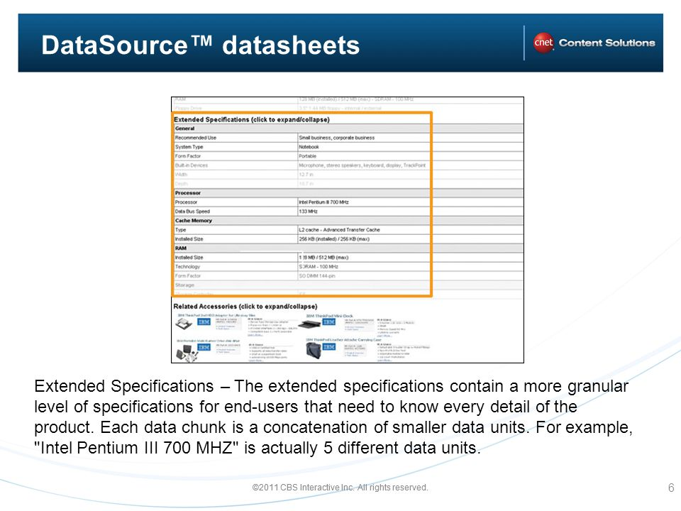 ©2011 CBS Interactive Inc. All rights reserved. DataSource datasheets 6 Extended Specifications – The extended specifications contain a more granular