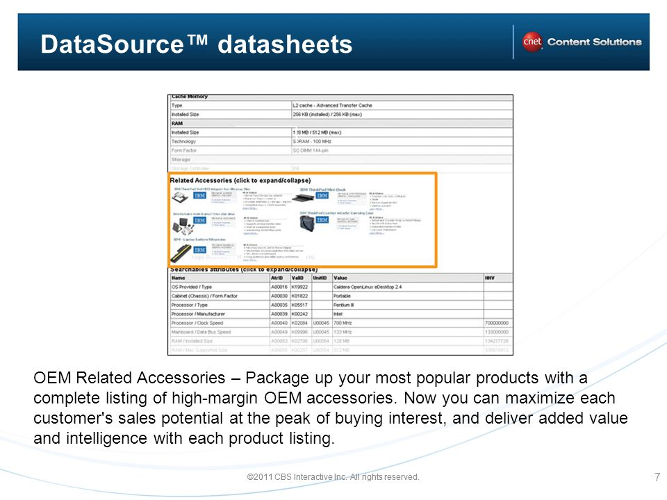 ©2011 CBS Interactive Inc. All rights reserved. DataSource datasheets 7 OEM Related Accessories – Package up your most popular products with a complet