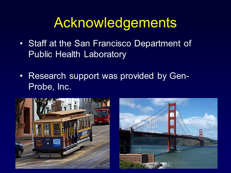 Acknowledgements Staff at the San Francisco Department of Public Health Laboratory Research support was provided by Gen- Probe, Inc.
