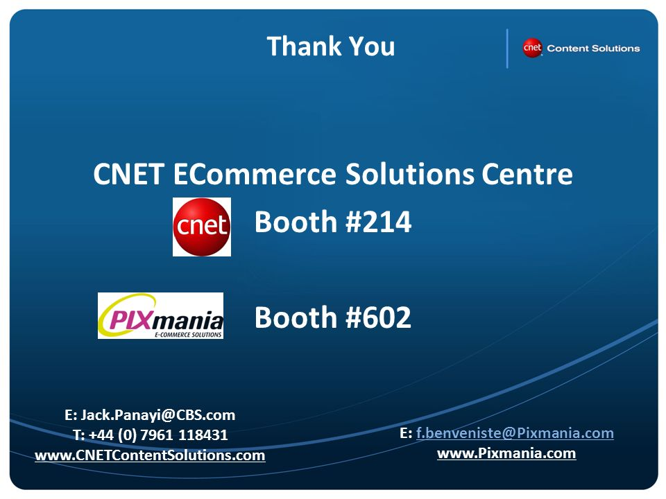 Thank You CNET ECommerce Solutions Centre Booth #214 Booth #602 E: T: +44 (0) E: