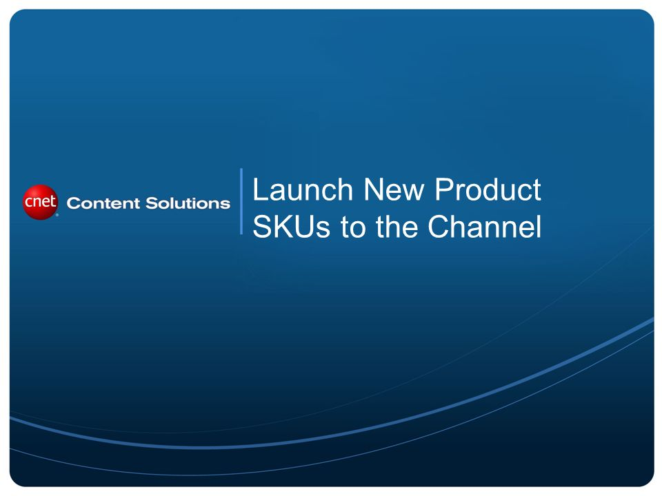 Launch New Product SKUs to the Channel