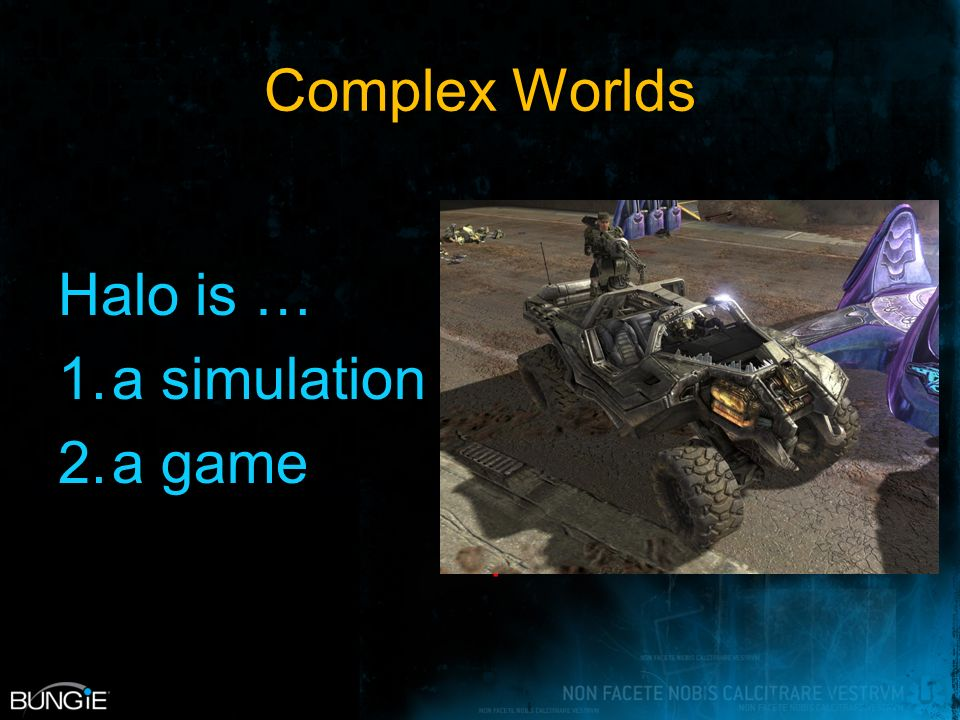 Complex Worlds What that actually means: AI is full of rules to deal with complexity (Practically) all of those rules are gameplay relevant Therefore designers need access to them