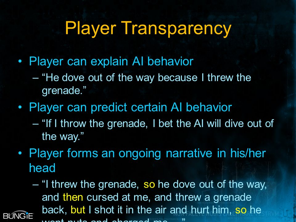Designer Transparency Designer can explain AI behavior –He dove out of the way because his danger_dive behavior is active.