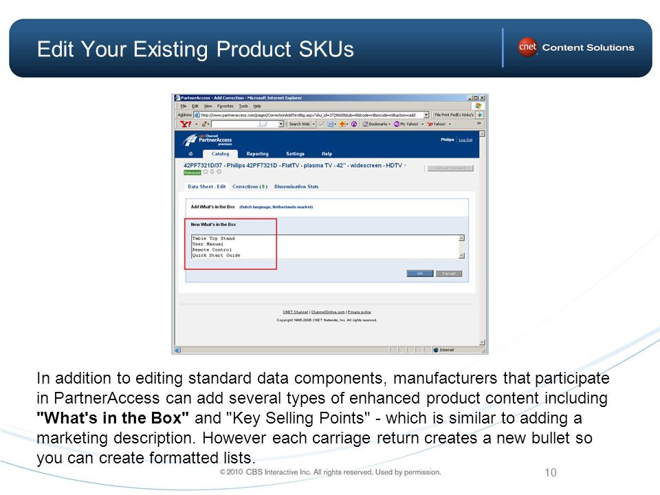 10 Edit Your Existing Product SKUs In addition to editing standard data components, manufacturers that participate in PartnerAccess can add several types of enhanced product content including What s in the Box and Key Selling Points - which is similar to adding a marketing description.