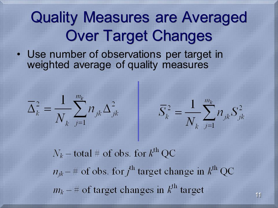 11 Quality Measures are Averaged Over Target Changes Use number of observations per target in weighted average of quality measures