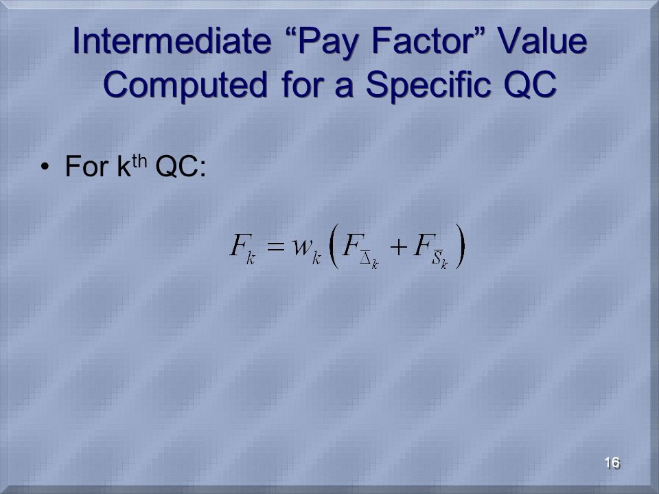 16 Intermediate Pay Factor Value Computed for a Specific QC For k th QC:
