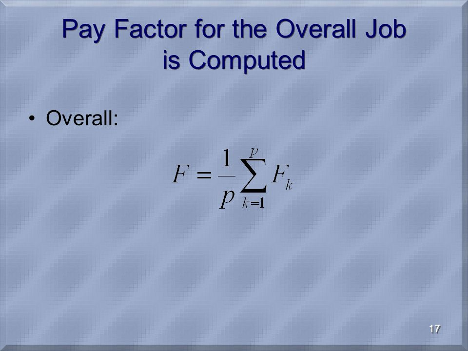 17 Pay Factor for the Overall Job is Computed Overall: