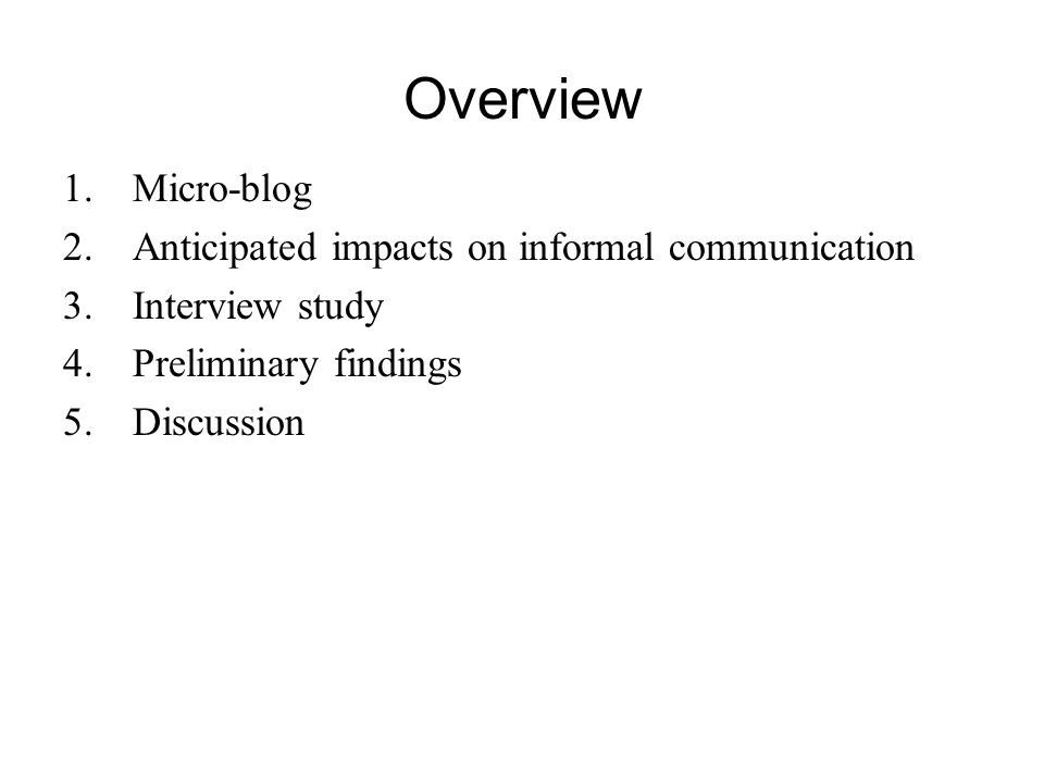 Overview 1.Micro-blog 2.Anticipated impacts on informal communication 3.Interview study 4.Preliminary findings 5.Discussion