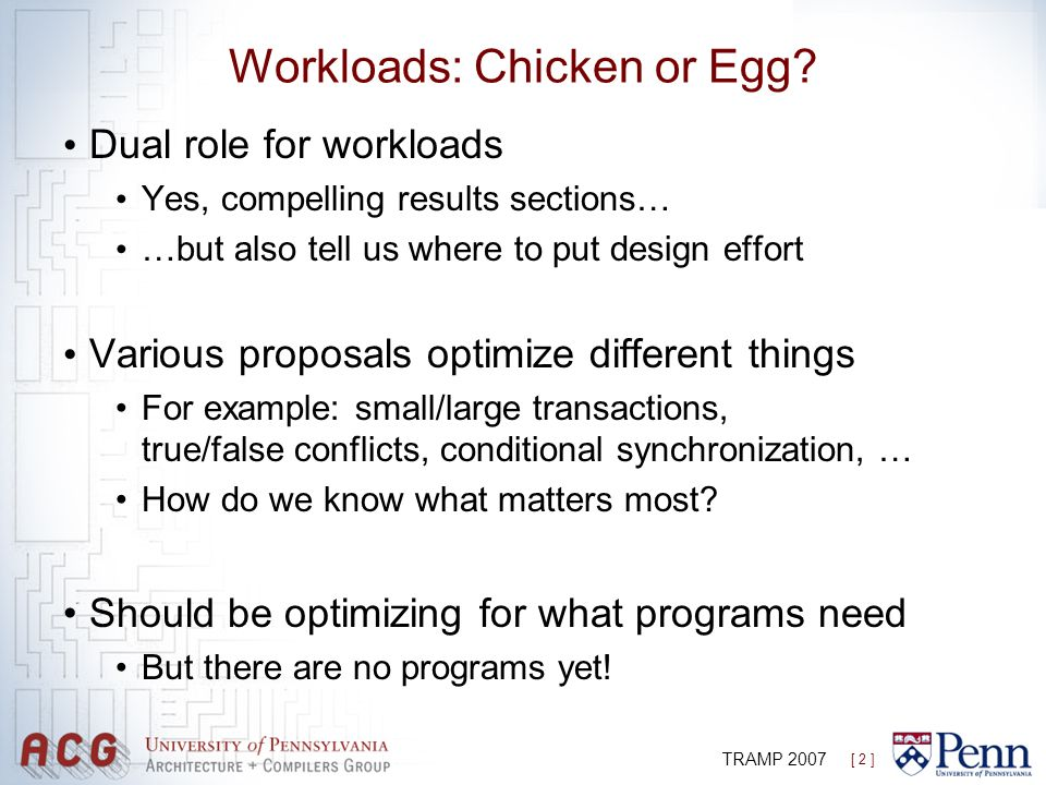 [ 2 ] TRAMP 2007 Workloads: Chicken or Egg? Dual role for workloads Yes, compelling results sections… …but also tell us where to put design effort Var
