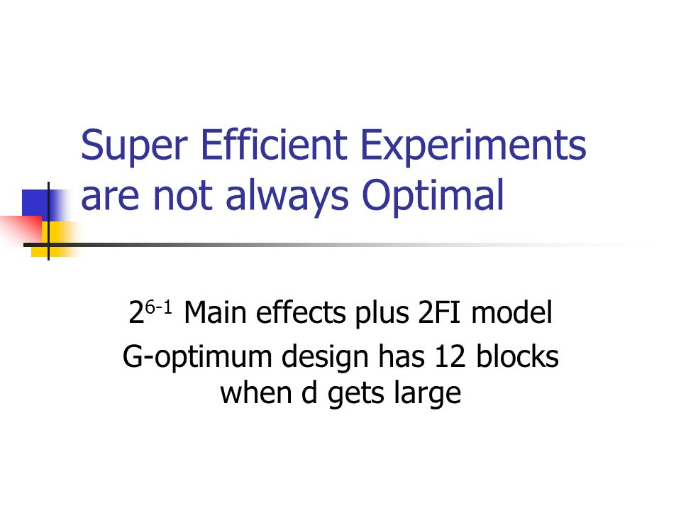 Super Efficient Experiments are not always Optimal 2 6-1 Main effects plus 2FI model G-optimum design has 12 blocks when d gets large