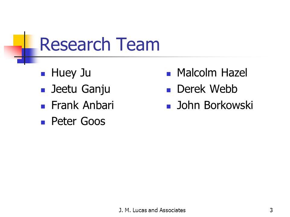 J. M. Lucas and Associates3 Research Team Huey Ju Jeetu Ganju Frank Anbari Peter Goos Malcolm Hazel Derek Webb John Borkowski