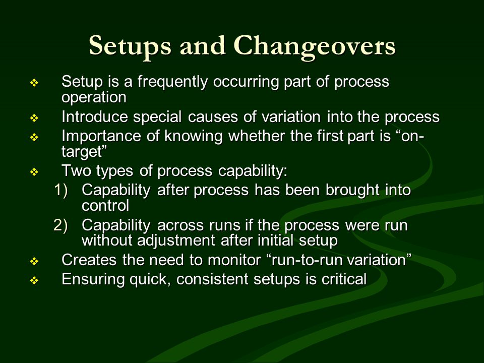 Setups and Changeovers Setup is a frequently occurring part of process operation Setup is a frequently occurring part of process operation Introduce s