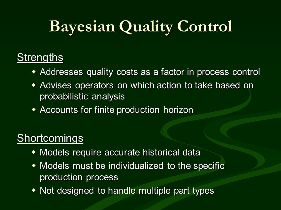 Bayesian Quality Control Strengths Addresses quality costs as a factor in process control Addresses quality costs as a factor in process control Advis