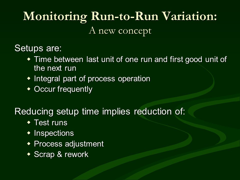 Monitoring Run-to-Run Variation: A new concept Setups are: Time between last unit of one run and first good unit of the next run Time between last uni