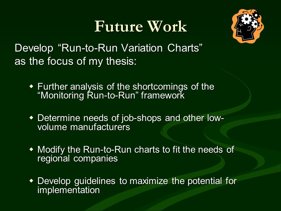 Future Work Develop Run-to-Run Variation Charts as the focus of my thesis: Further analysis of the shortcomings of the Monitoring Run-to-Run framework