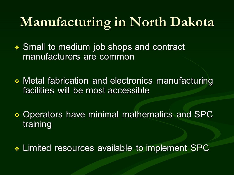 Manufacturing in North Dakota Small to medium job shops and contract manufacturers are common Small to medium job shops and contract manufacturers are