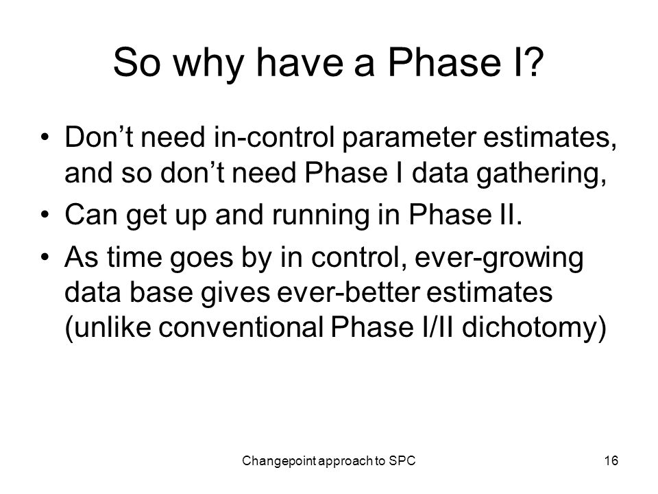 Changepoint approach to SPC16 So why have a Phase I.