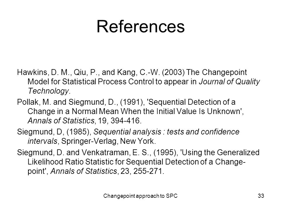 Changepoint approach to SPC33 References Hawkins, D.