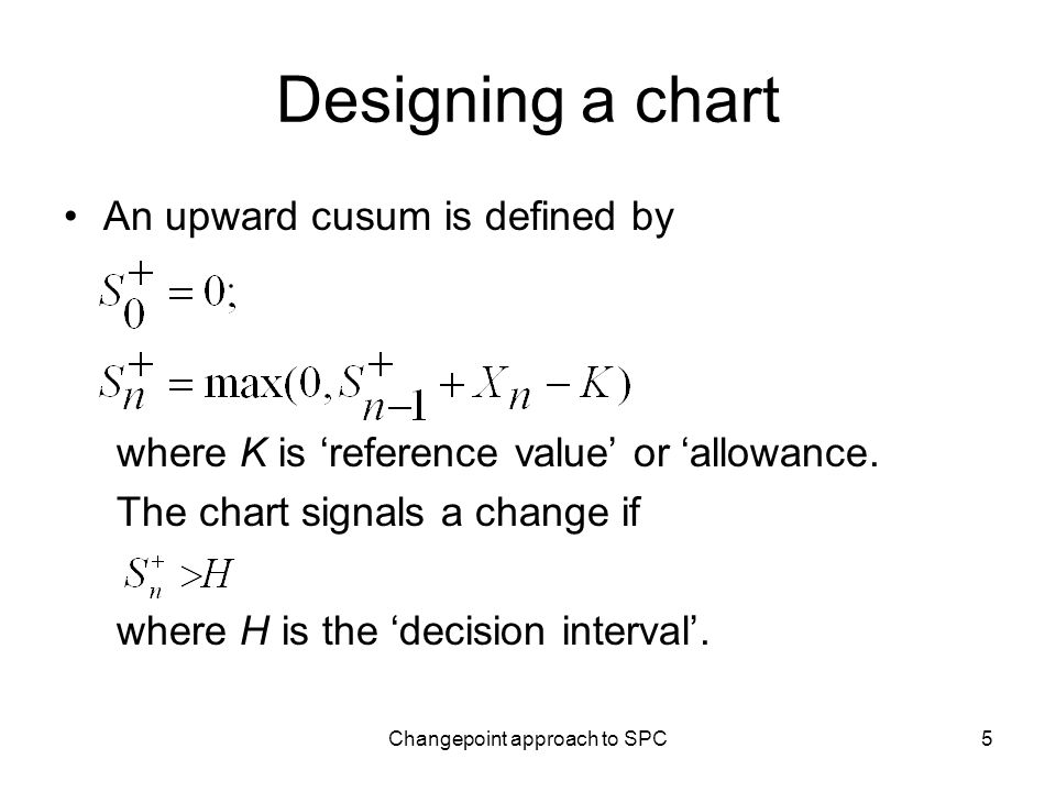 Changepoint approach to SPC5 Designing a chart An upward cusum is defined by where K is reference value or allowance.