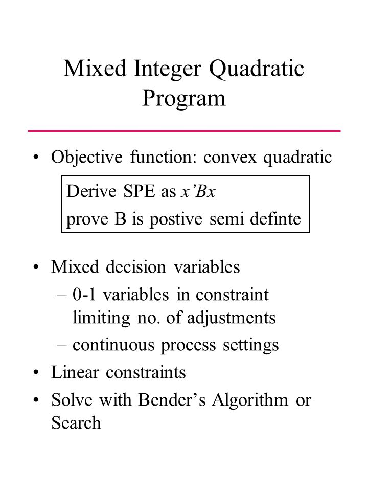 Mixed Integer Quadratic Program Objective function: convex quadratic Mixed decision variables –0-1 variables in constraint limiting no.