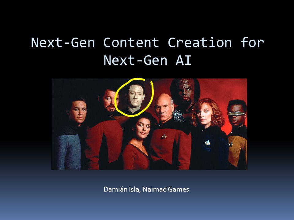 Next-Gen Content Creation for Next-Gen AI Damián Isla, Naimad Games