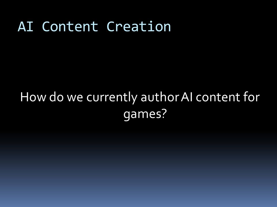 AI Content Creation How do we currently author AI content for games