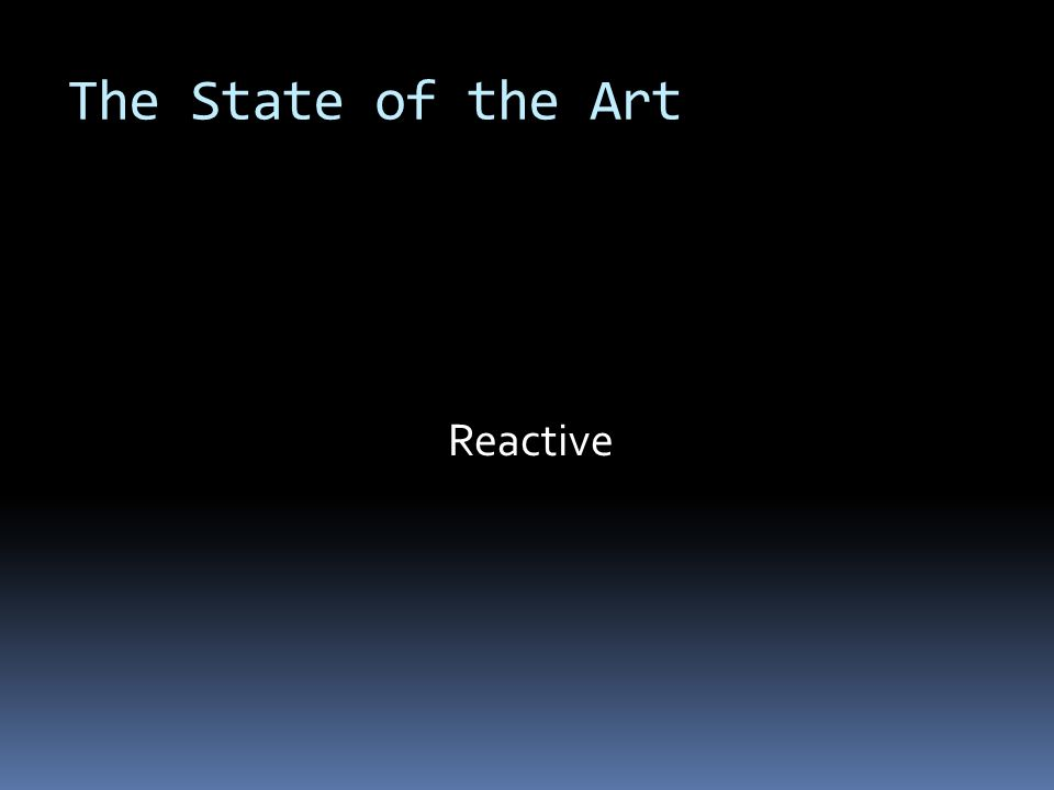 The State of the Art Reactive