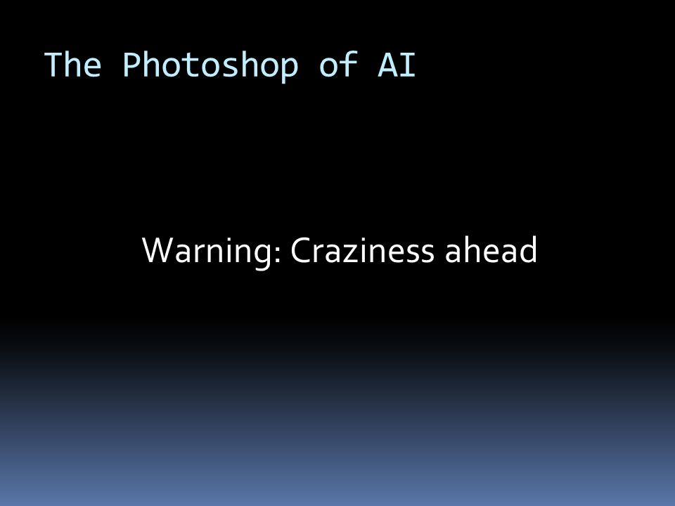 The Photoshop of AI Warning: Craziness ahead